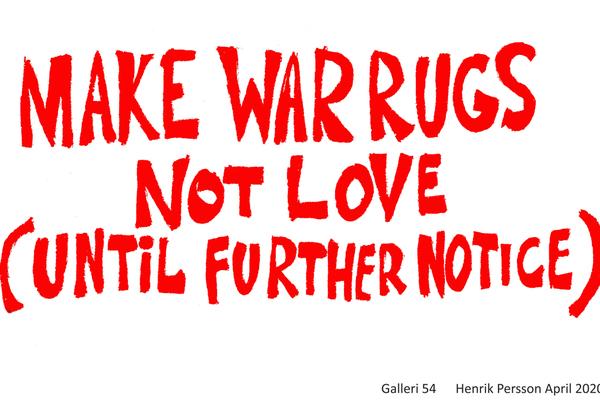 Henrik Persson – MAKE WAR RUGS –NOT LOVE (Until Further Notice)