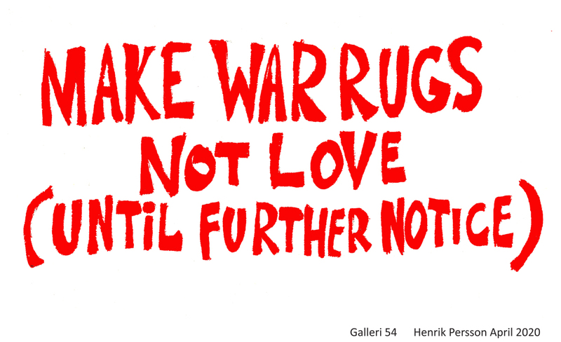 Henrik Persson – MAKE WAR RUGS –NOT LOVE (Until Further Notice)
